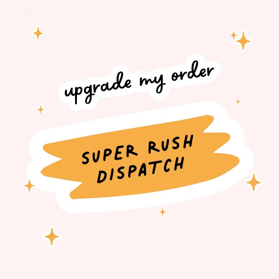 upgrade my order to Super Rush Dispatch option